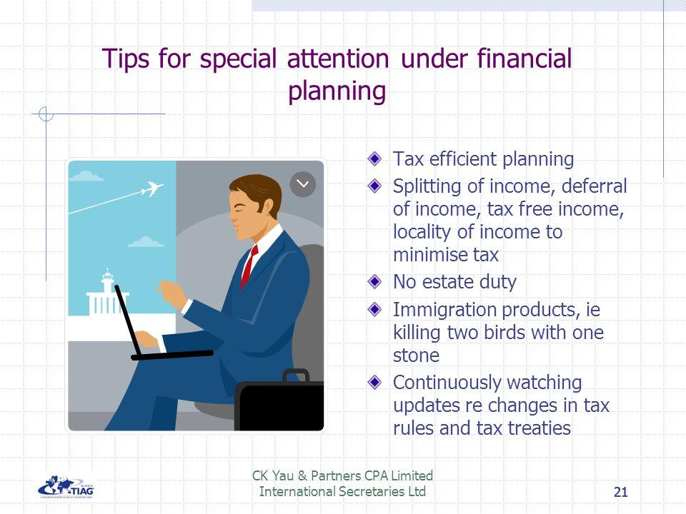21 CK Yau & Partners CPA Limited International Secretaries Ltd21 Tips for special attention under financial planning Tax efficient planning Splitting
