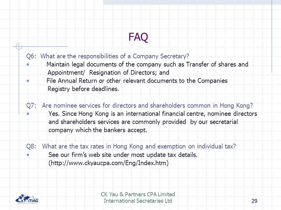 29 FAQ Q6: What are the responsibilities of a Company Secretary? Maintain legal documents of the company such as Transfer of shares and Appointment/ R