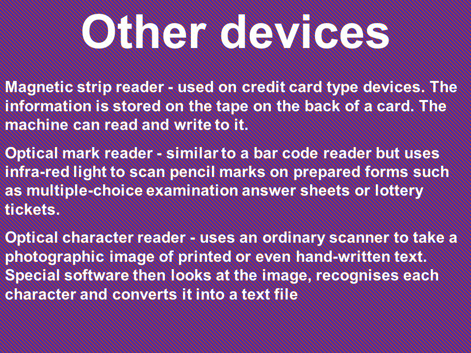 Other devices Magnetic strip reader - used on credit card type devices.