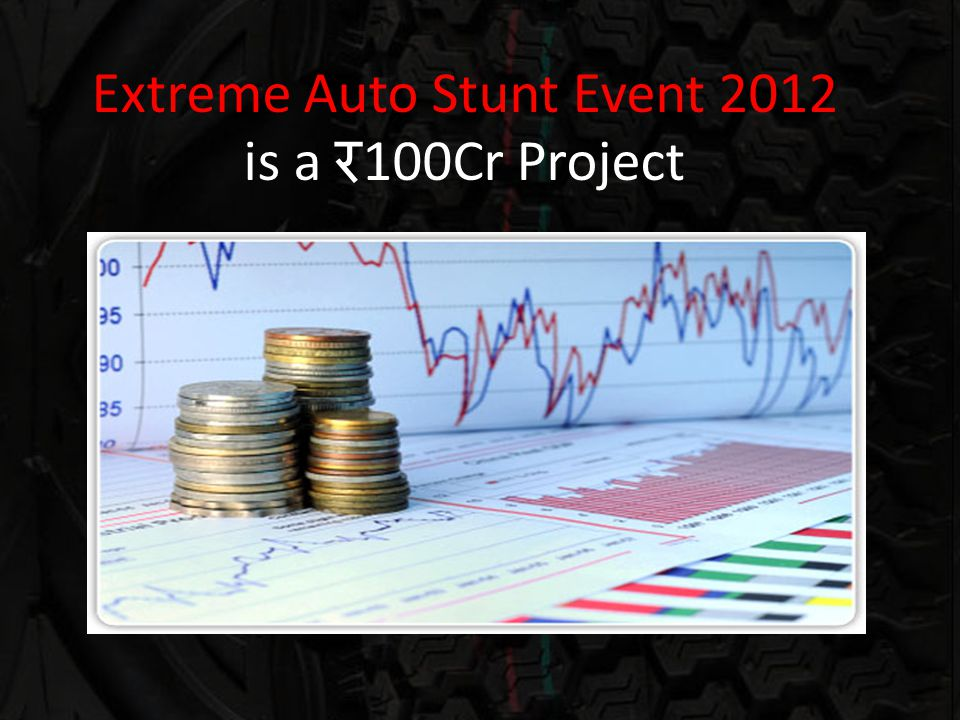 Extreme Auto Stunt Event 2012 is a 100Cr Project
