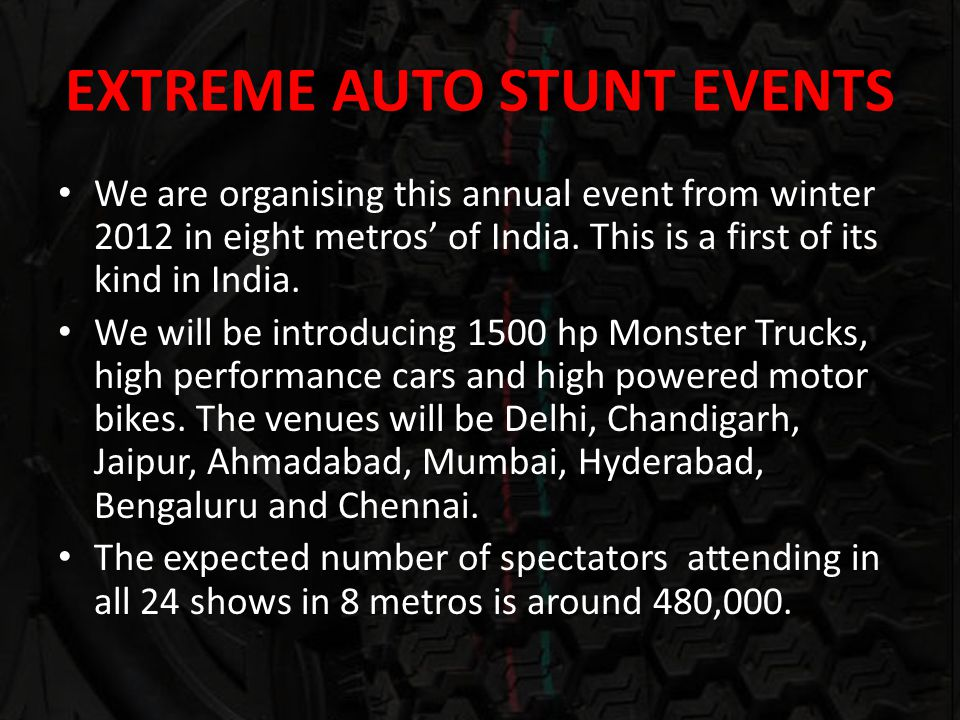 EXTREME AUTO STUNT EVENTS We are organising this annual event from winter 2012 in eight metros of India.