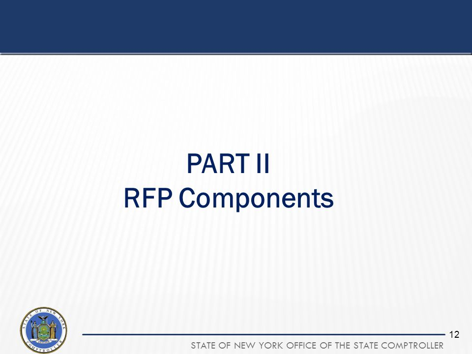 STATE OF NEW YORK OFFICE OF THE STATE COMPTROLLER 12 PART II RFP Components