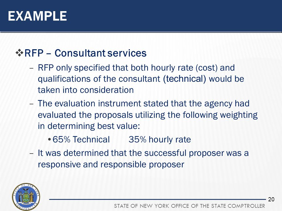 STATE OF NEW YORK OFFICE OF THE STATE COMPTROLLER 20 EXAMPLE RFP – Consultant services –RFP only specified that both hourly rate (cost) and qualificat