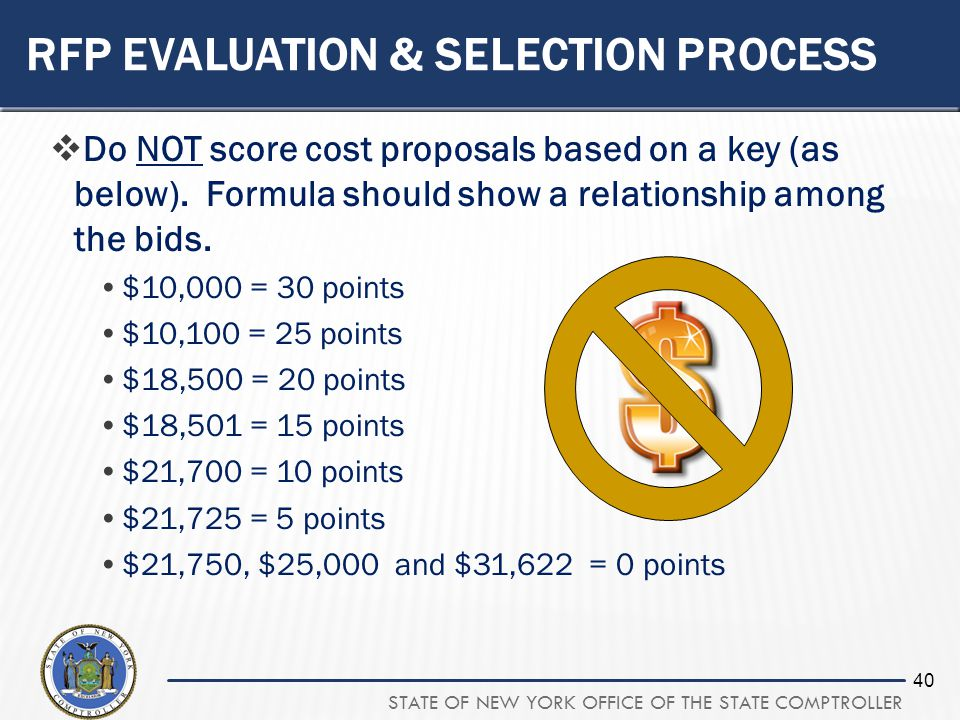 STATE OF NEW YORK OFFICE OF THE STATE COMPTROLLER 40 RFP EVALUATION & SELECTION PROCESS Do NOT score cost proposals based on a key (as below).