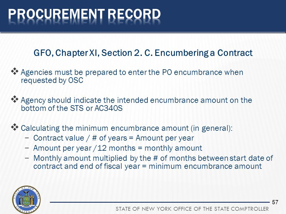 STATE OF NEW YORK OFFICE OF THE STATE COMPTROLLER 57 GFO, Chapter XI, Section 2. C. Encumbering a Contract Agencies must be prepared to enter the PO e