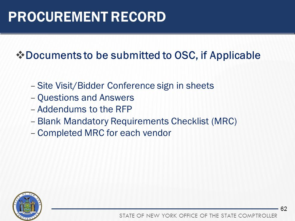 STATE OF NEW YORK OFFICE OF THE STATE COMPTROLLER 62 PROCUREMENT RECORD Documents to be submitted to OSC, if Applicable –Site Visit/Bidder Conference