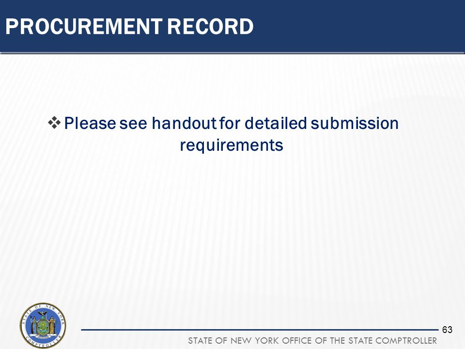 STATE OF NEW YORK OFFICE OF THE STATE COMPTROLLER 63 PROCUREMENT RECORD Please see handout for detailed submission requirements
