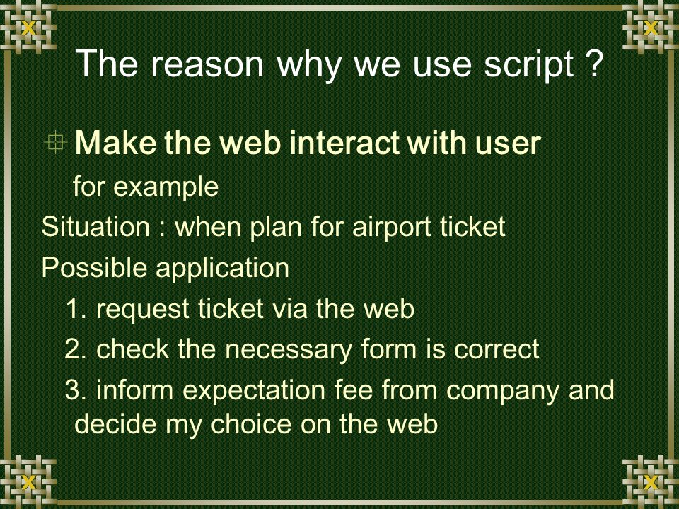 The reason why we use script .