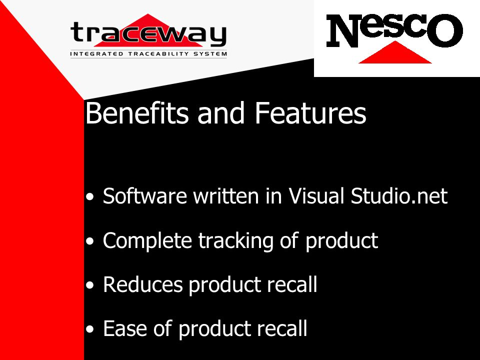 Benefits and Features Software written in Visual Studio.net Complete tracking of product Reduces product recall Ease of product recall