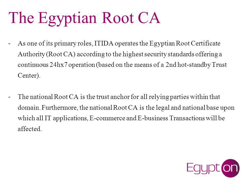 Root CA Key Functions Issues digital certificates for licensed certificate service providers (CSPs) and publish them to be available 24/7.