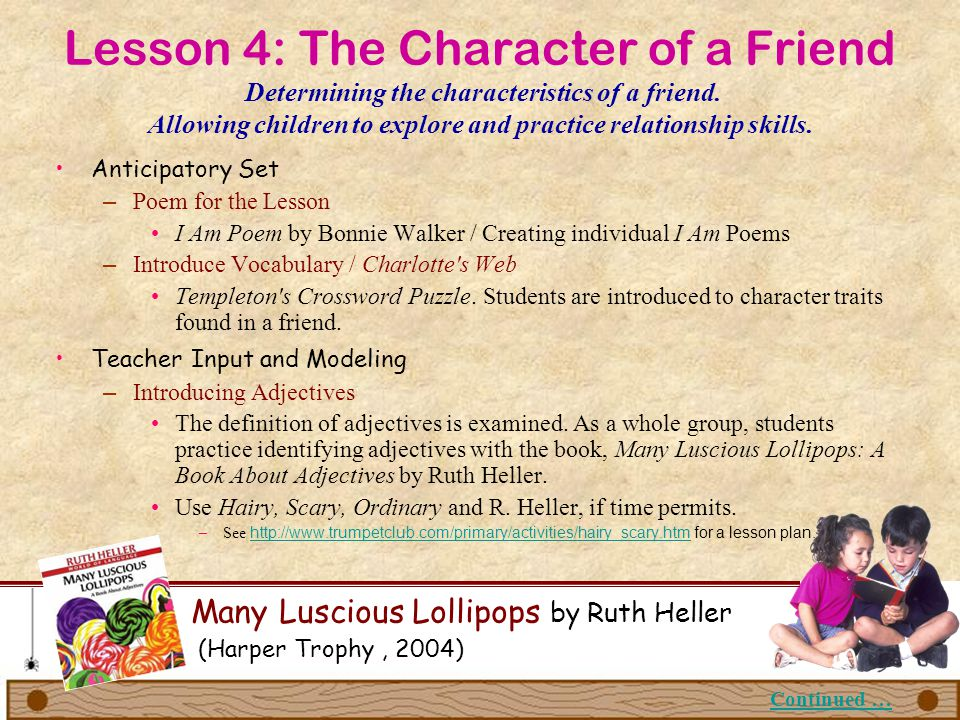 Lesson 4: The Character of a Friend Determining the characteristics of a friend. Allowing children to explore and practice relationship skills. Many L