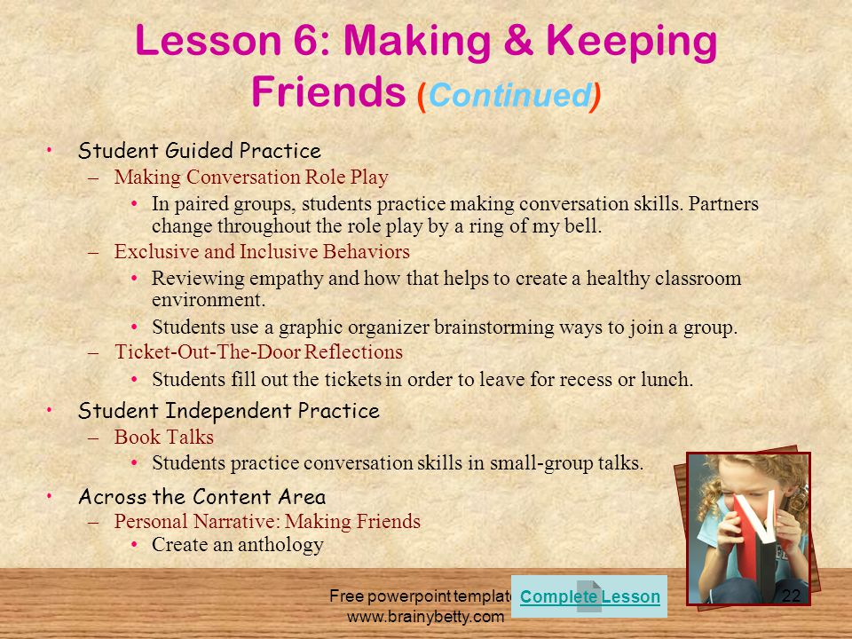 Free powerpoint template: www.brainybetty.com 22 Lesson 6: Making & Keeping Friends (Continued) Student Guided Practice –Making Conversation Role Play