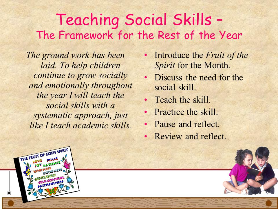 Teaching Social Skills – The Framework for the Rest of the Year The ground work has been laid. To help children continue to grow socially and emotiona