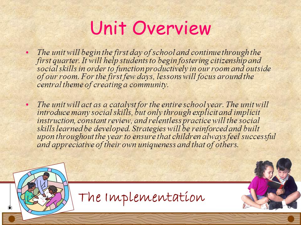 Unit Overview The unit will begin the first day of school and continue through the first quarter. It will help students to begin fostering citizenship
