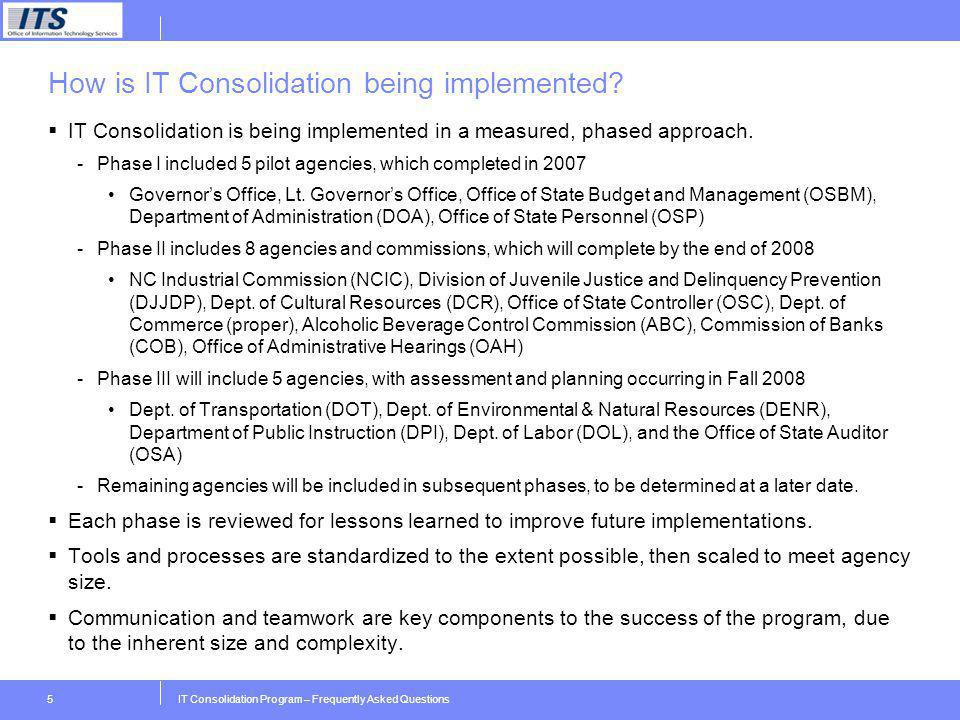 IT Consolidation Program – Frequently Asked Questions5 How is IT Consolidation being implemented? IT Consolidation is being implemented in a measured,