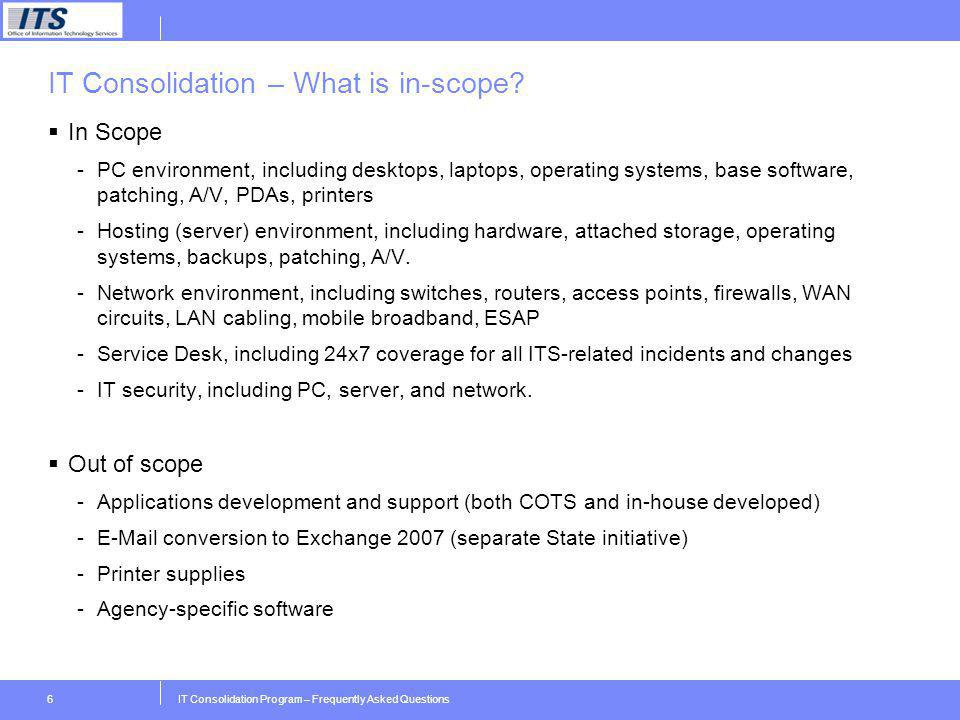 IT Consolidation Program – Frequently Asked Questions6 IT Consolidation – What is in-scope? In Scope -PC environment, including desktops, laptops, ope