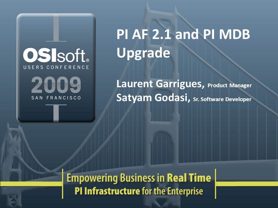 PI AF 2.1 and PI MDB Upgrade Laurent Garrigues, Product Manager Satyam Godasi, Sr.