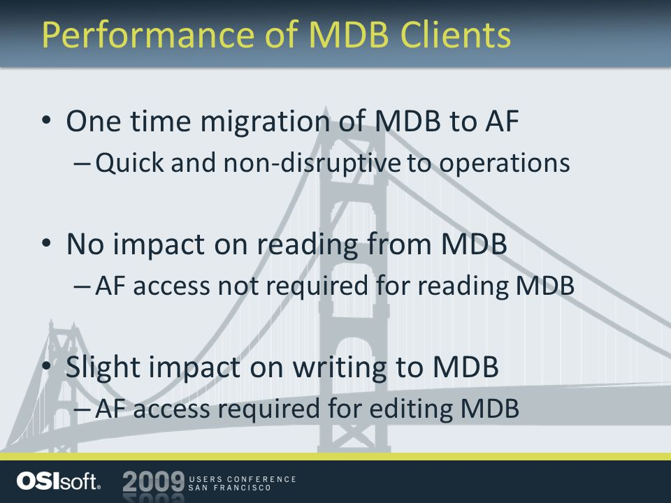 Performance of MDB Clients One time migration of MDB to AF – Quick and non-disruptive to operations No impact on reading from MDB – AF access not requ