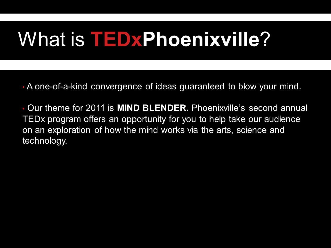 What is TEDxPhoenixville. A one-of-a-kind convergence of ideas guaranteed to blow your mind.