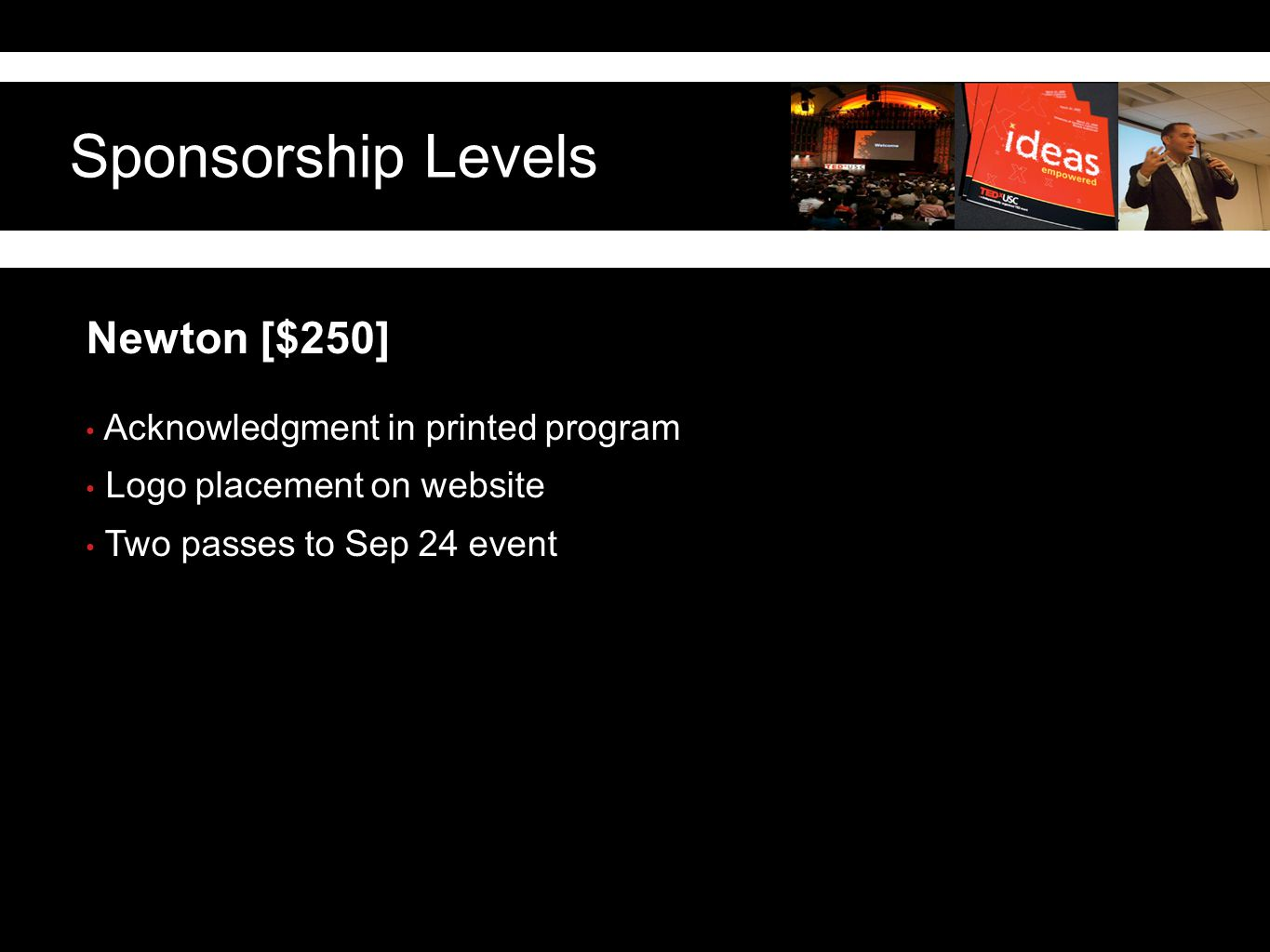 Sponsorship Levels Newton [$250] Acknowledgment in printed program Logo placement on website Two passes to Sep 24 event
