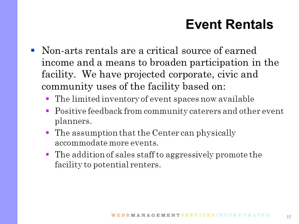 15 Non-arts rentals are a critical source of earned income and a means to broaden participation in the facility.