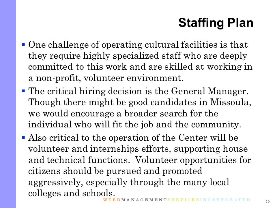 16 One challenge of operating cultural facilities is that they require highly specialized staff who are deeply committed to this work and are skilled at working in a non-profit, volunteer environment.