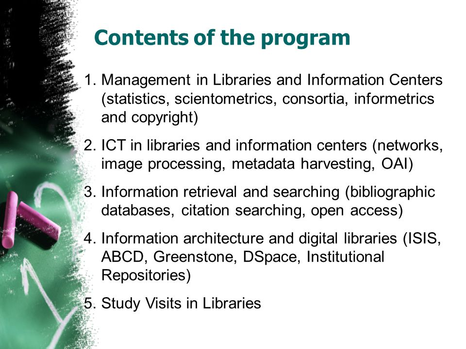 Contents of the program 1.Management in Libraries and Information Centers (statistics, scientometrics, consortia, informetrics and copyright) 2.ICT in