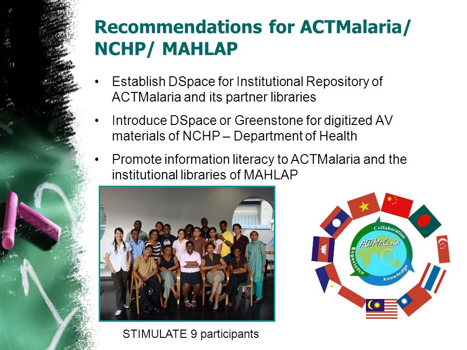 Recommendations for ACTMalaria/ NCHP/ MAHLAP Establish DSpace for Institutional Repository of ACTMalaria and its partner libraries Introduce DSpace or