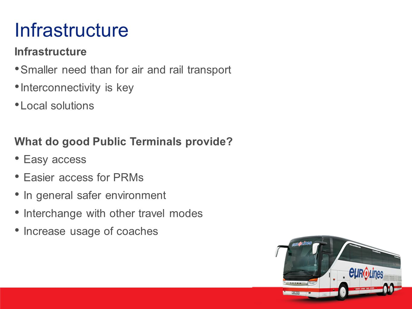 Infrastructure Smaller need than for air and rail transport Interconnectivity is key Local solutions What do good Public Terminals provide.