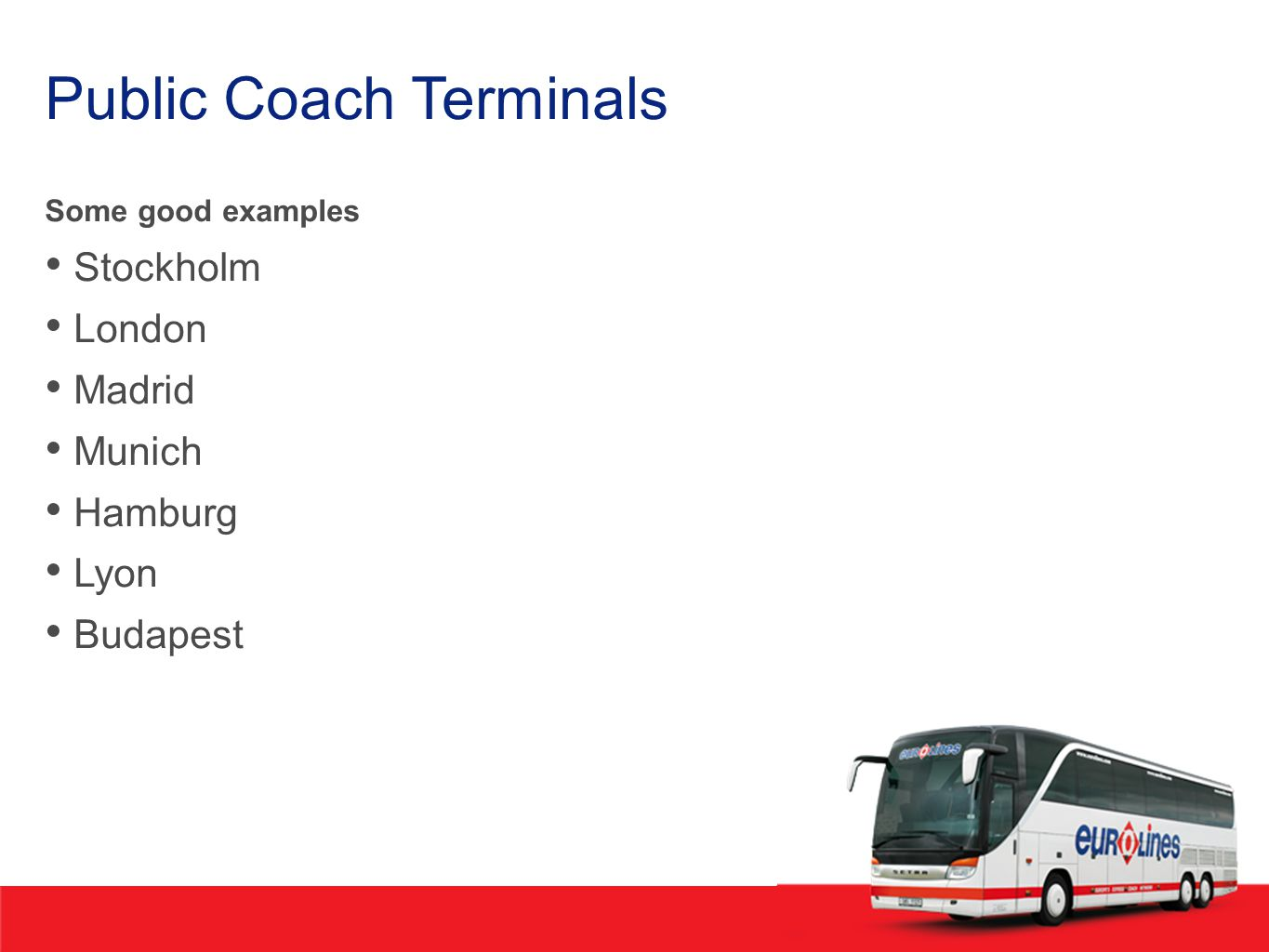Public Coach Terminals Some good examples Stockholm London Madrid Munich Hamburg Lyon Budapest