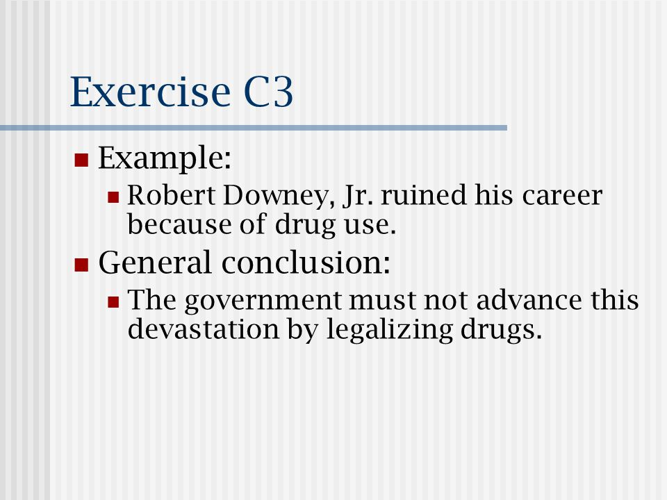 Exercise C3 Example: Robert Downey, Jr. ruined his career because of drug use.