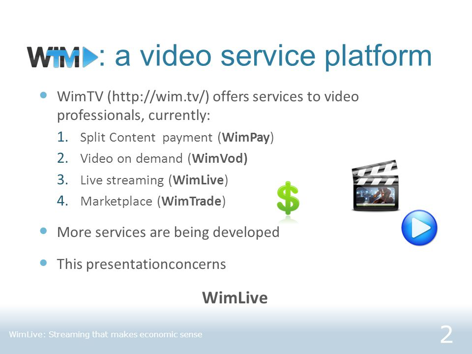 : a video service platform WimTV (http://wim.tv/) offers services to video professionals, currently: 1. Split Content payment (WimPay) 2. Video on dem