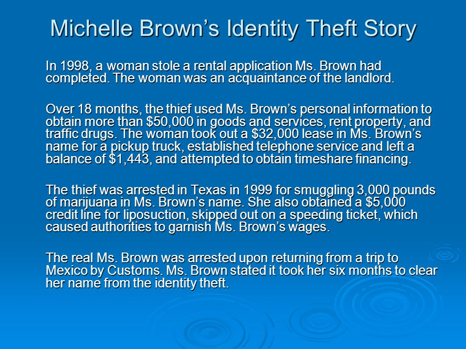 Michelle Browns Identity Theft Story In 1998, a woman stole a rental application Ms.
