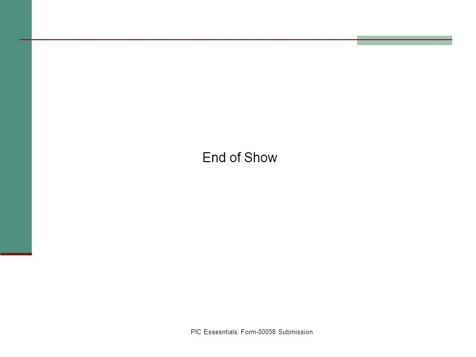 PIC Essesntials: Form-50058 Submission End of Show
