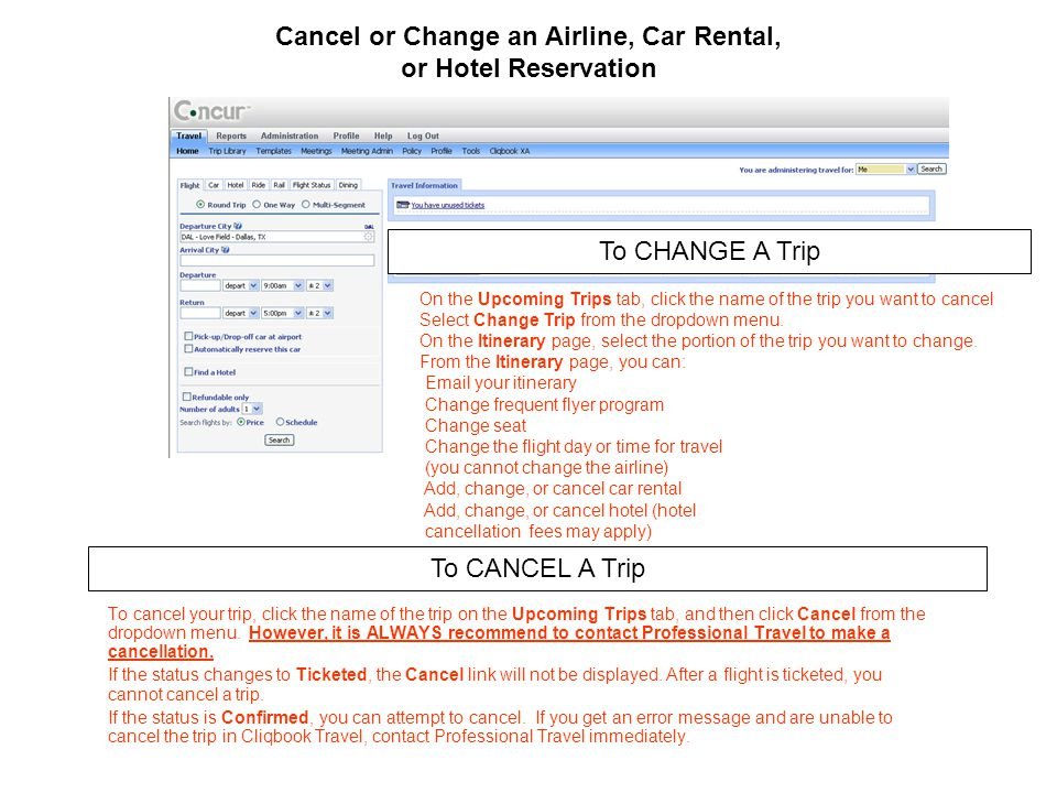 Cancel or Change an Airline, Car Rental, or Hotel Reservation To cancel your trip, click the name of the trip on the Upcoming Trips tab, and then click Cancel from the dropdown menu.