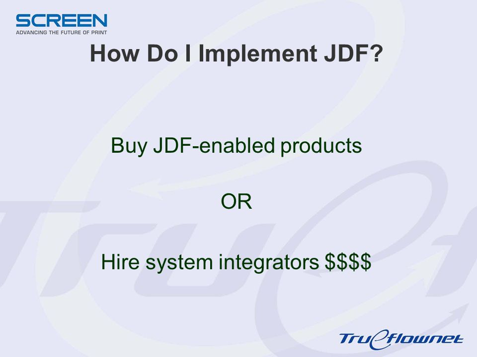 How Do I Implement JDF? Buy JDF-enabled products OR Hire system integrators $$$$