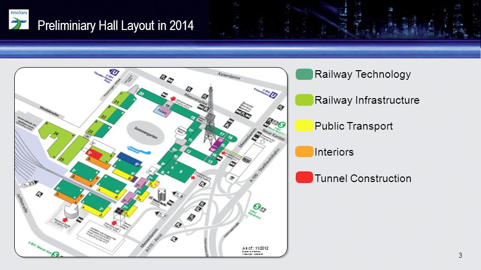 3 As of: 11/2012 Subject to alterations Änderungen vorbehalten Preliminiary Hall Layout in 2014 Railway Technology Railway Infrastructure Public Trans