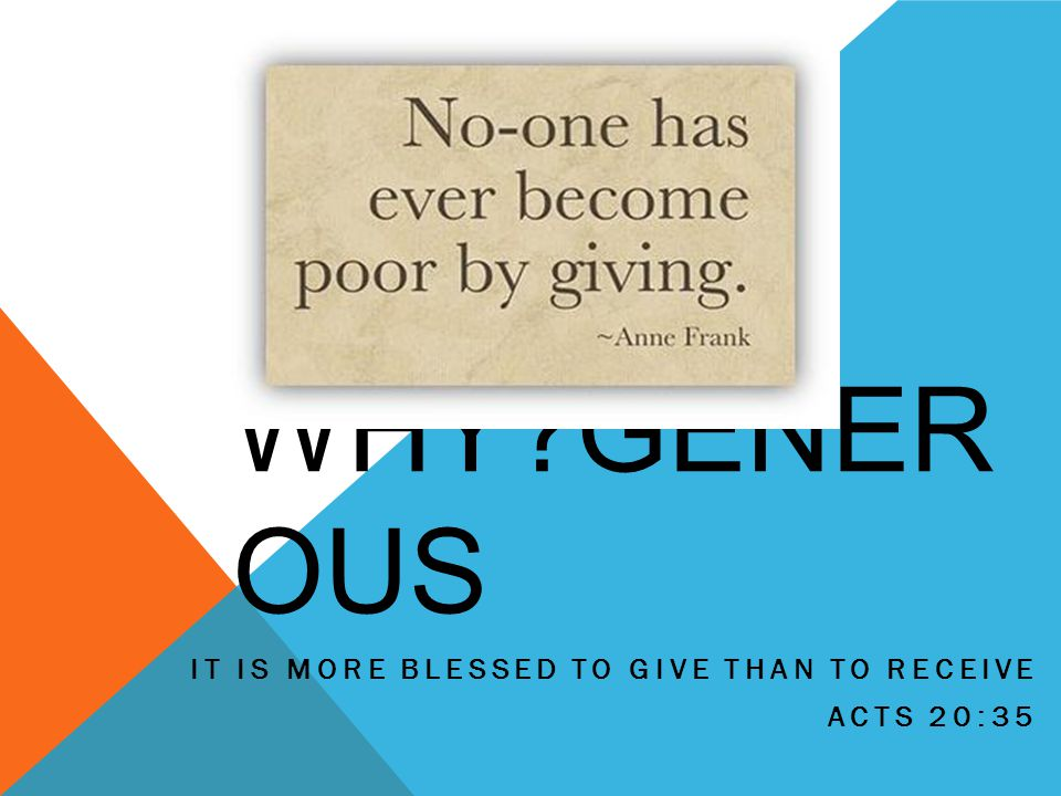 WHY GENER OUS IT IS MORE BLESSED TO GIVE THAN TO RECEIVE ACTS 20:35