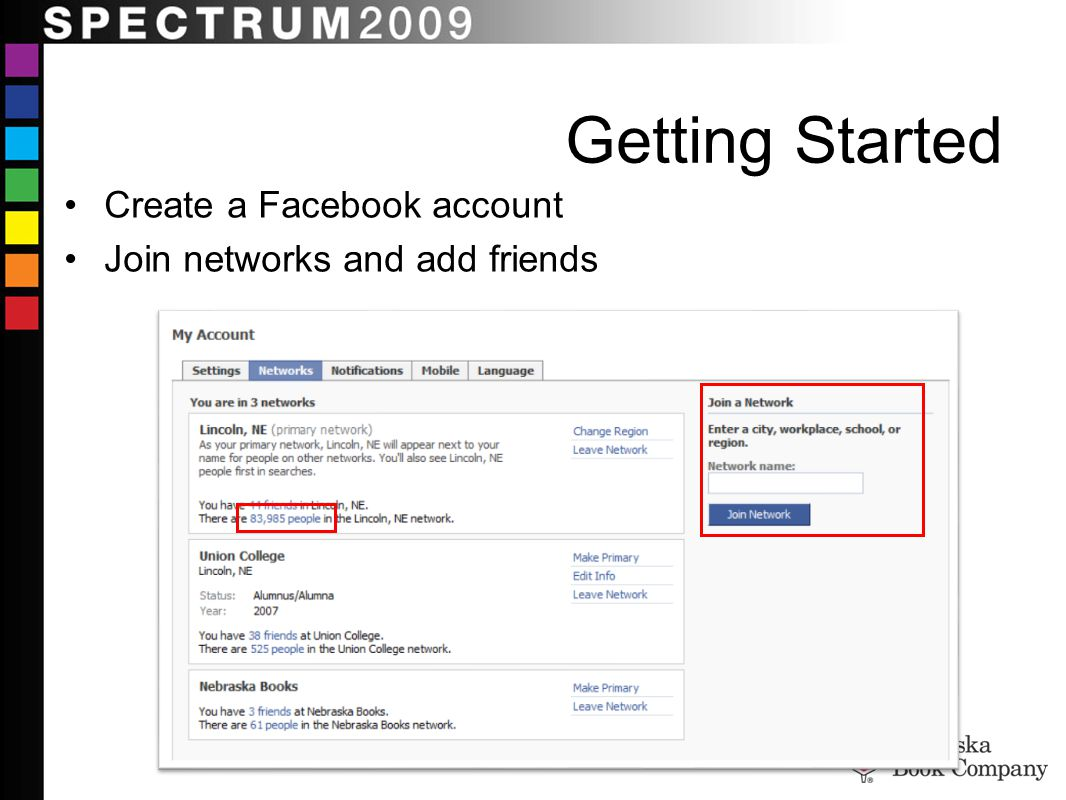 Getting Started Create a Facebook account Join networks and add friends