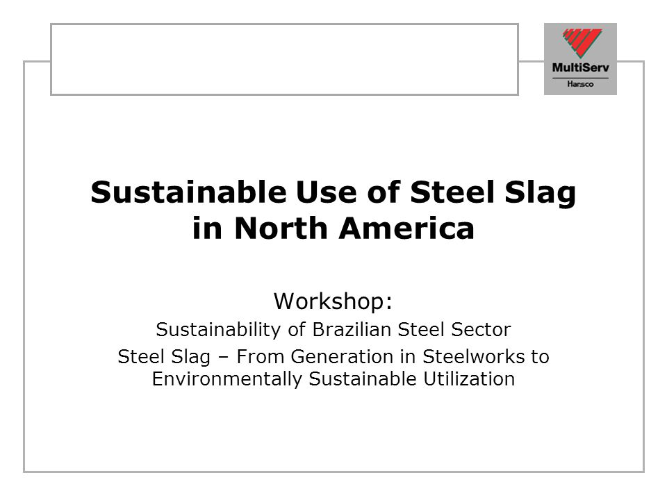 Agenda Sustainable plan for steel slag in Canada Agricultural liming standard & certification Risk assessment from US steel slag coalition Properties and sustainable uses of SS in US Phosphorus removal Conclusion