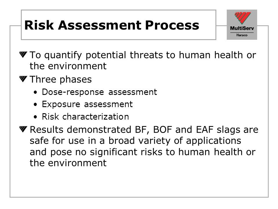 Risk Assessment Conclusion BF, BOF and EAF slags are a safe sustainable material Steelmaking slag is an environmentally safe product Unique physical structure out-performs natural aggregates Superior construction, industrial and agricultural aggregate A safe, useful and valuable product – not a solid waste Emphasis on State and Federal regulatory systems in recognition of the value of steelmaking slag as a product Conserves natural resources