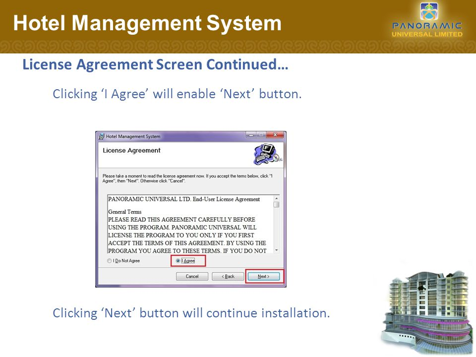 License Agreement Screen Continued… Hotel Management System Clicking Next button will continue installation.