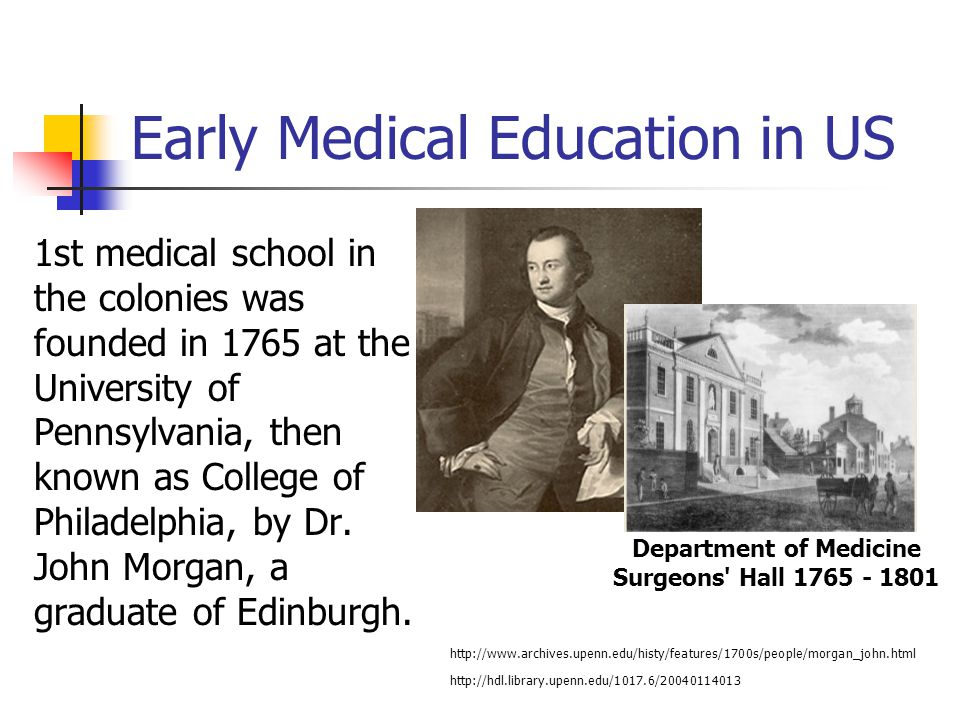 Roots in Edinburgh and London With Edinburgh as their model, they built the school within institution of higher learning With their experience in London, they emphasized the need to have bedside teaching at Pennsylvania Hospital founded by Ben Franklin and chartered in 1751 http://www.uphs.upenn.edu/paharc/collections/gallery/artifacts/Cast_2.html http://www.uphs.upenn.edu/paharc/collections/gallery/artifacts/Admission.html Cast of Pregnant Woman During Autopsy Request To Admit Bearer Signed By Ben Franklin in 1753