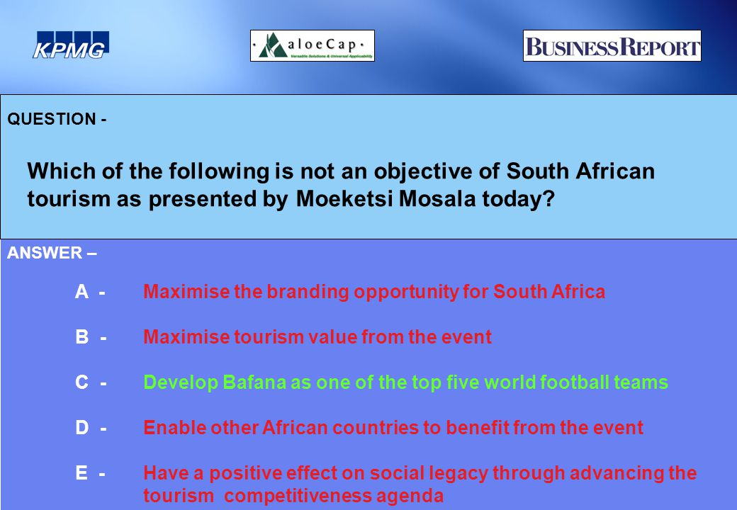 QUESTION - Which of the following is not an objective of South African tourism as presented by Moeketsi Mosala today.