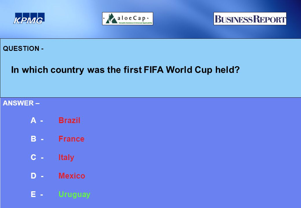 QUESTION - In which country was the first FIFA World Cup held.