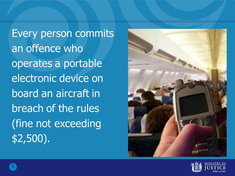 5 Every person commits an offence who operates a portable electronic device on board an aircraft in breach of the rules (fine not exceeding $2,500).