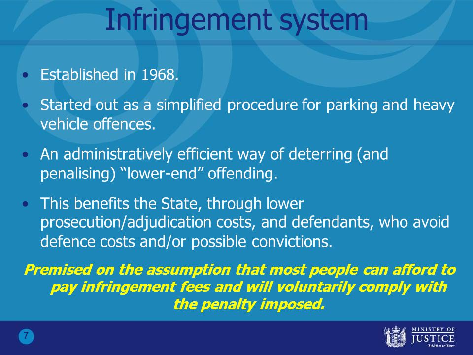 7 Infringement system Established in 1968. Started out as a simplified procedure for parking and heavy vehicle offences. An administratively efficient