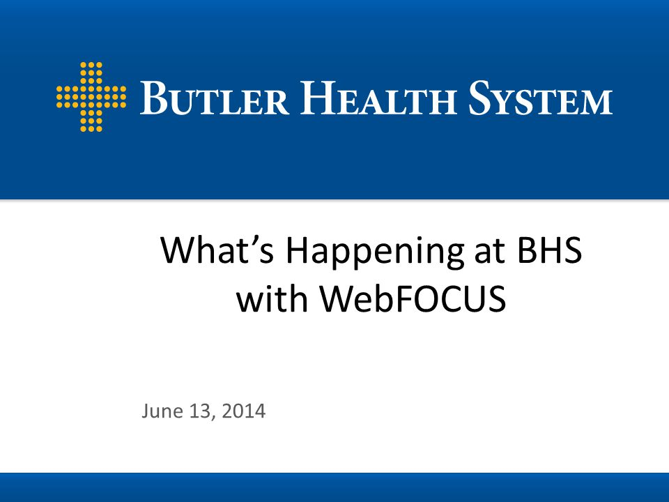 June 13, 2014 About Butler Health System