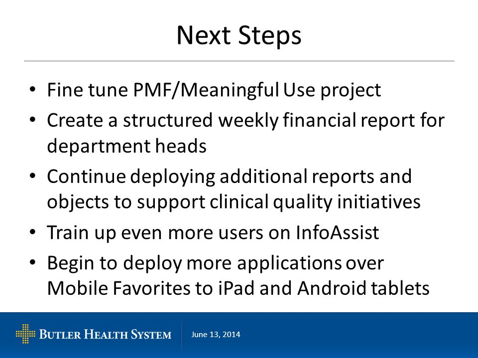June 13, 2014 Next Steps Fine tune PMF/Meaningful Use project Create a structured weekly financial report for department heads Continue deploying addi