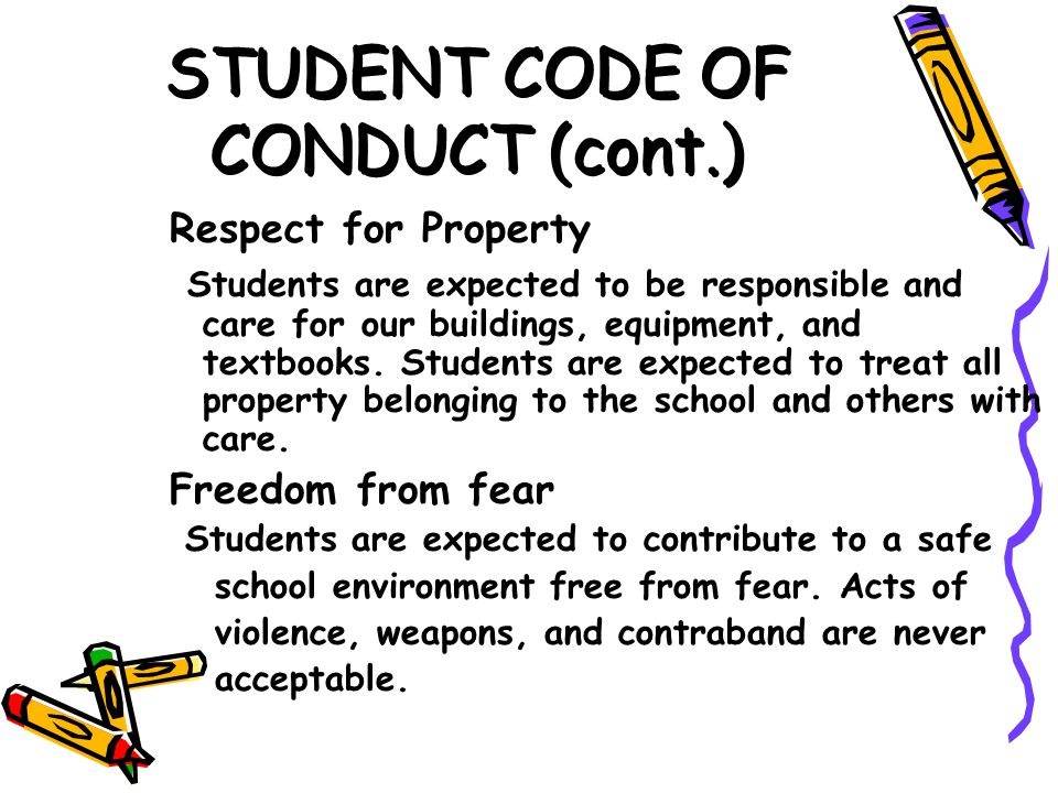 STUDENT CODE OF CONDUCT (cont.) Respect for Property Students are expected to be responsible and care for our buildings, equipment, and textbooks.